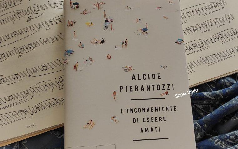 """ALCIDE PIERANTOZZI – """"L'INCONVENIENTE DI ESSERE AMATI"""""""